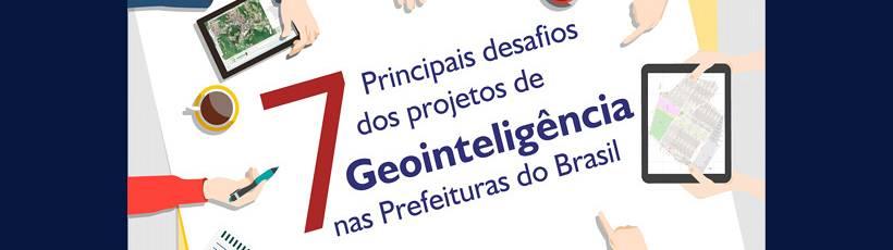 7 Principais desafios dos projetos de Geointeligência nas prefeituras do Brasil